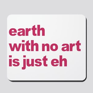 Earth With No Art Is Just Eh Mousepad
