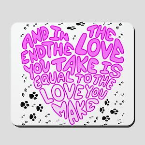 Equal to the Love you Make Mousepad