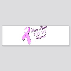 I Wear Pink for my Friend Sticker (Bumper)