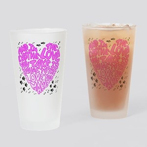 Equal to the Love you Make Drinking Glass