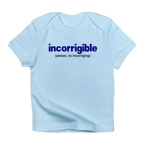 Incorrigible Infant T-Shirt