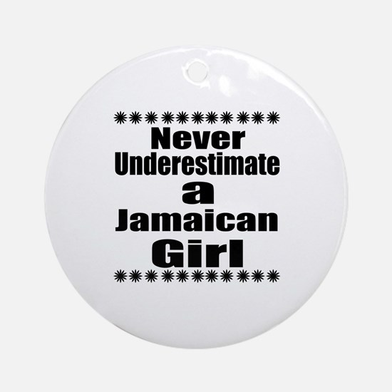 Never Underestimate A Jamaican Girl Round Ornament