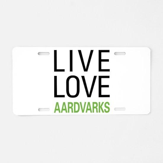 Live Love Aardvarks Aluminum License Plate