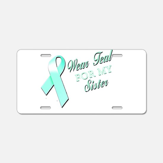 I Wear Teal for my Sister Aluminum License Plate