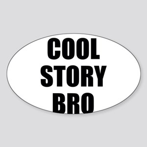 cool story bro Sticker (Oval)