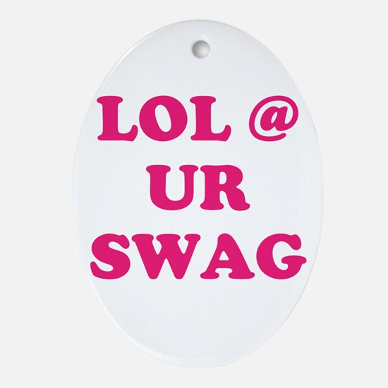 lol at your swag Ornament (Oval)