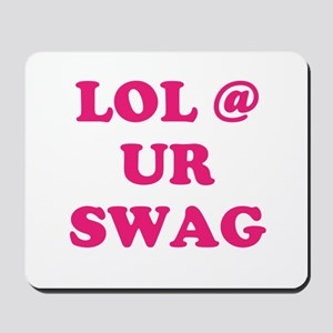 lol at your swag Mousepad
