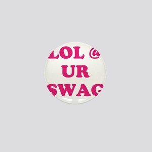 lol at your swag Mini Button