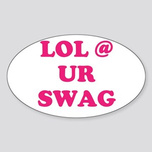 lol at your swag Sticker (Oval)