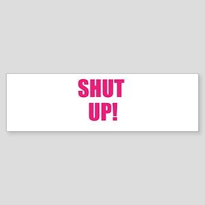 shut up! Sticker (Bumper)