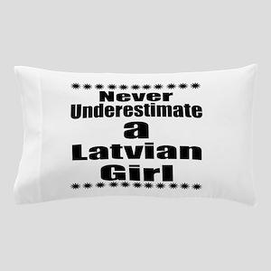 Never Underestimate A Latvian Girl Pillow Case