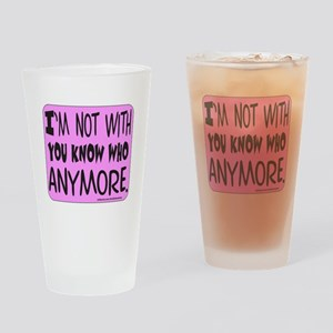 I'M NOT WITH YOU KNOW WHO Drinking Glass