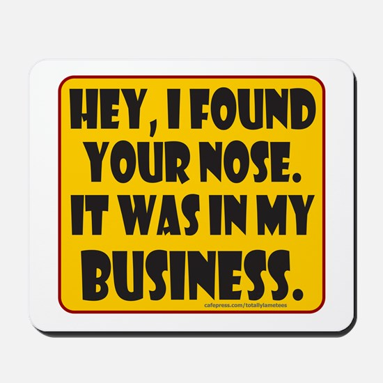 HEY, I FOUND YOUR NOSE Mousepad