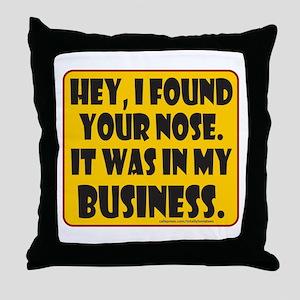 HEY, I FOUND YOUR NOSE Throw Pillow