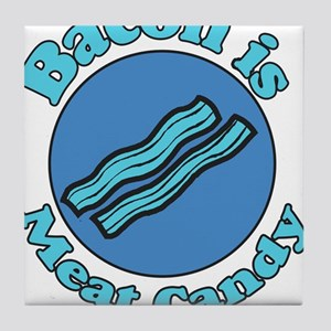 Bacon is Meat Candy 2 Tile Coaster