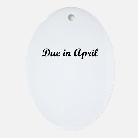 Due In April Ornament (Oval)