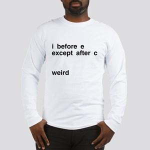 I Before E Weird Long Sleeve T-Shirt