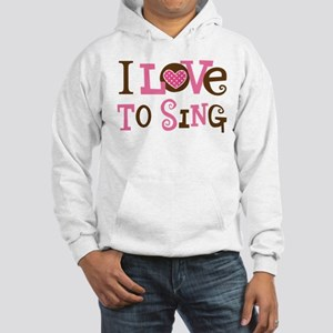 I Love To Sing Hooded Sweatshirt