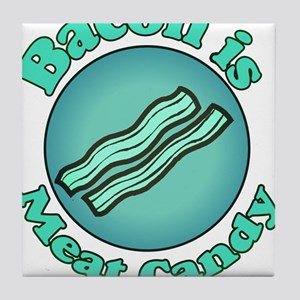 Bacon is Meat Candy 3 Tile Coaster