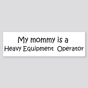 Mommy is a Heavy Equipment O Bumper Sticker