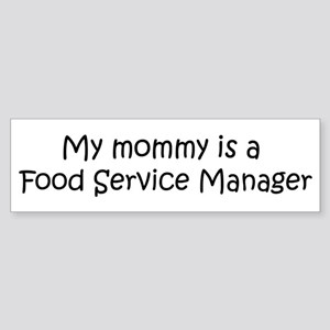 Mommy is a Food Service Manag Bumper Sticker