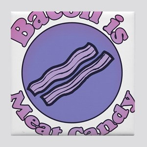 Bacon is Meat Candy 4 Tile Coaster