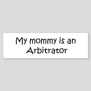 Mommy is a Arbitrator Bumper Sticker