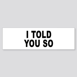 I told you so (pregnant) Bumper Sticker