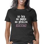 No Bra No Pants No Problem Women's Classic T-Shirt