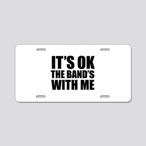 The band's with me Aluminum License Plate