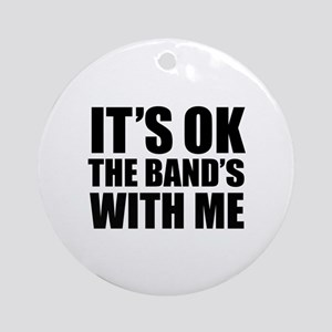 The band's with me Ornament (Round)