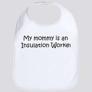 Mommy is a Insulation Worker Bib