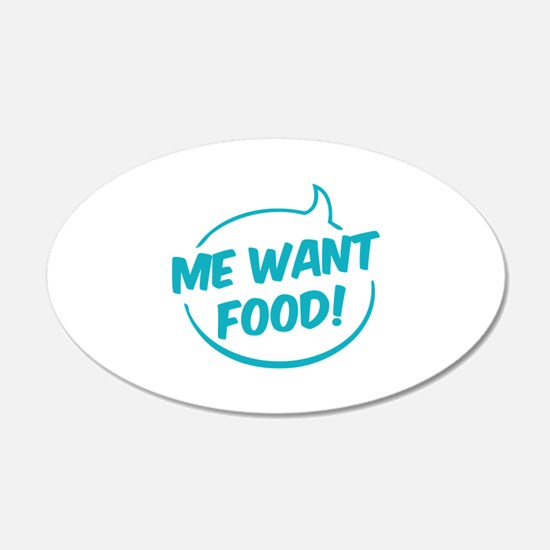 Me want food! 22x14 Oval Wall Peel