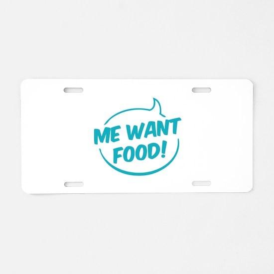 Me want food! Aluminum License Plate