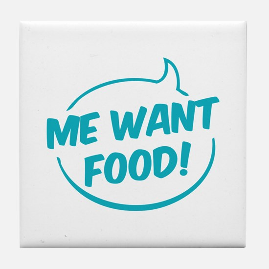 Me want food! Tile Coaster