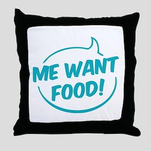 Me want food! Throw Pillow