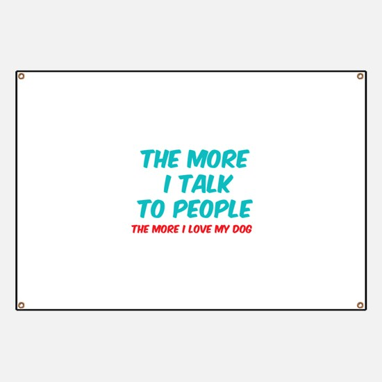 The more I talk to people Banner