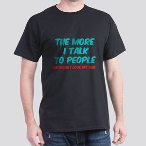 The more I talk to people Dark T-Shirt