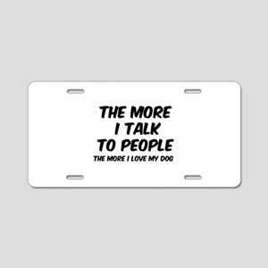 The more I talk to people Aluminum License Plate