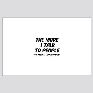 The more I talk to people Large Poster