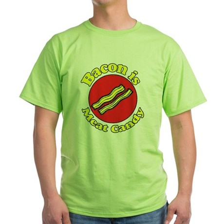 Bacon is Meat Candy 5 Green T-Shirt