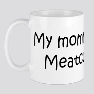 Mommy is a Meatcutter Mug