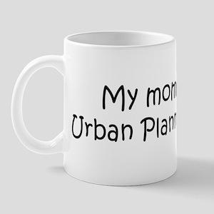 Mommy is a Urban Planning Stu Mug
