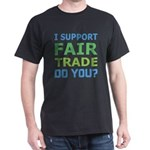 I Support Fair Trade Dark T-Shirt