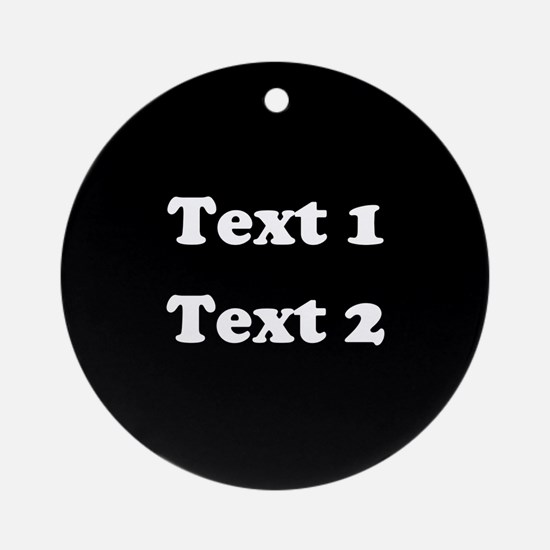 Custom Black and White Text. Ornament (Round)