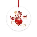 Julie Lassoed My Heart Ornament (Round)