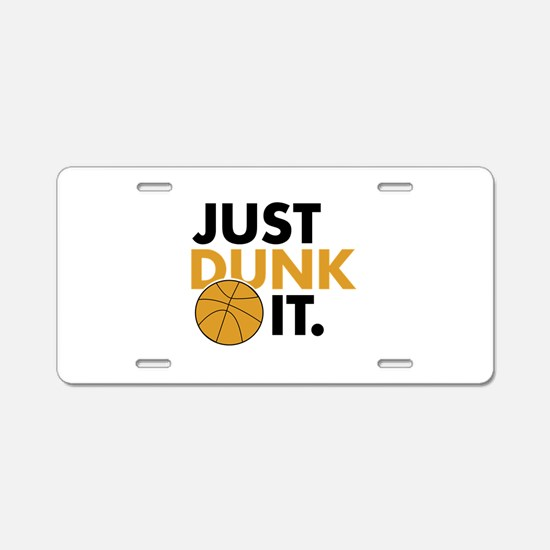 JUST DUNK IT. Aluminum License Plate