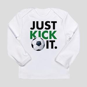 JUST KICK IT. Long Sleeve Infant T-Shirt