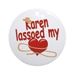 Karen Lassoed My Heart Ornament (Round)