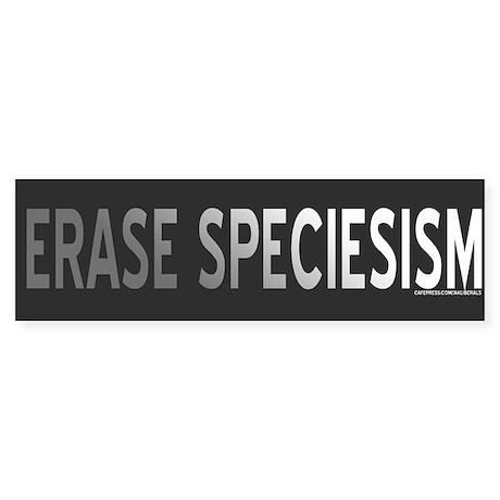 Erase Speciesism Bumper Sticker